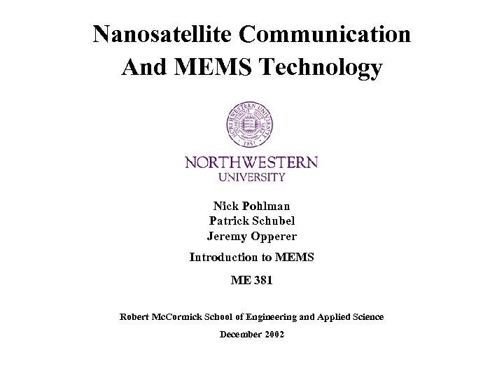 Nanosatellite Communication And MEMS Technology Nick Pohlman Patrick Schubel Jeremy Opperer Introduction to MEMS