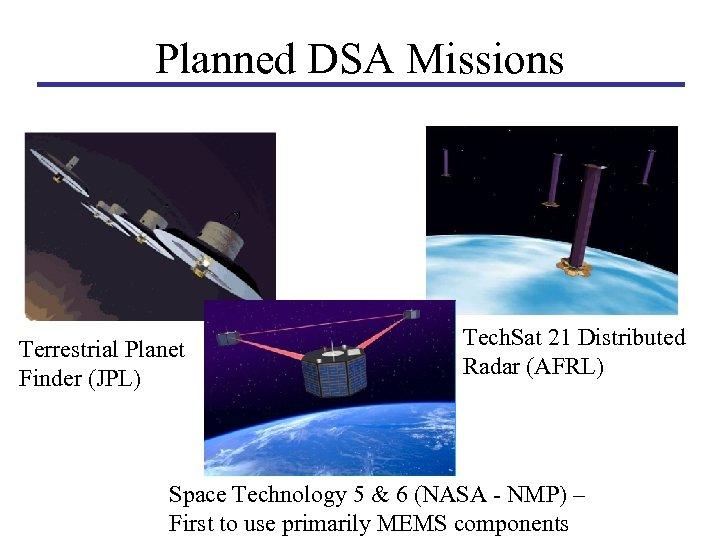 Planned DSA Missions Terrestrial Planet Finder (JPL) Tech. Sat 21 Distributed Radar (AFRL) Space