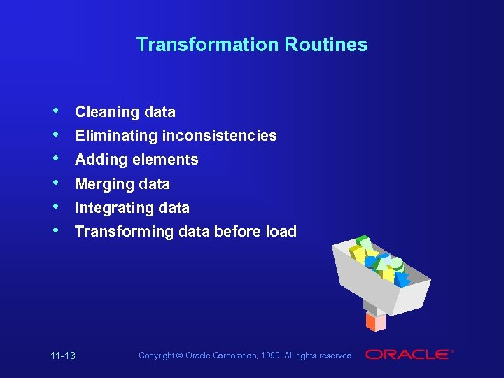 Transformation Routines • • • Cleaning data Eliminating inconsistencies Adding elements Merging data Integrating