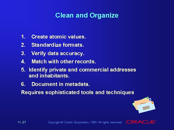Clean and Organize 1. Create atomic values. 2. Standardize formats. 3. Verify data accuracy.
