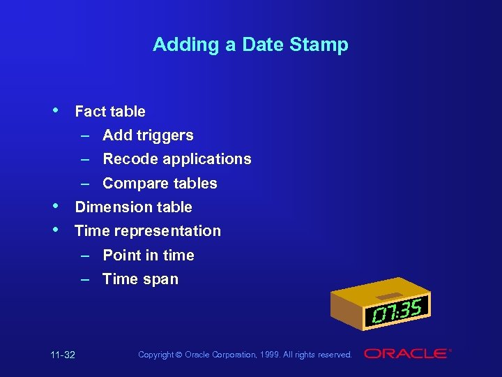 Adding a Date Stamp • Fact table – Add triggers – Recode applications –