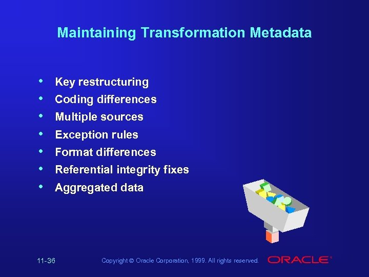 Maintaining Transformation Metadata • • Key restructuring Coding differences Multiple sources Exception rules Format