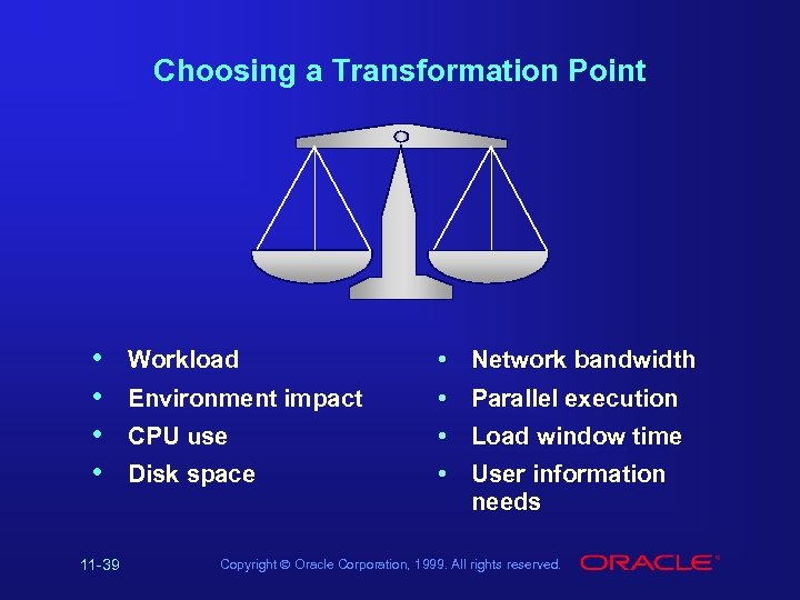 Choosing a Transformation Point • • 11 -39 Workload Environment impact CPU use Disk