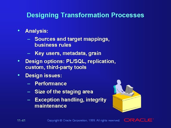 Designing Transformation Processes • Analysis: – Sources and target mappings, business rules – Key