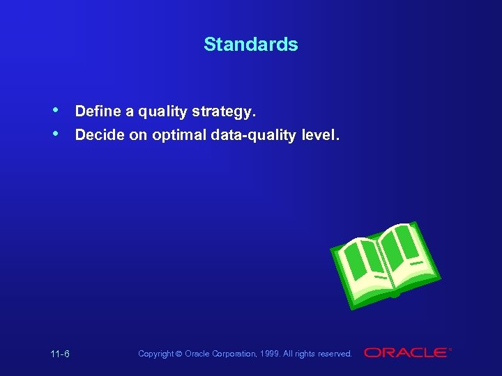 Standards • • 11 -6 Define a quality strategy. Decide on optimal data-quality level.