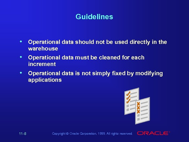 Guidelines • Operational data should not be used directly in the warehouse • Operational