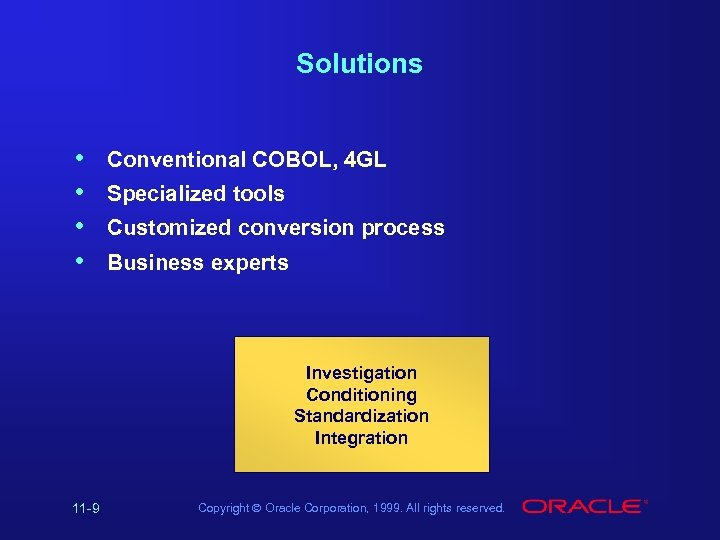 Solutions • • Conventional COBOL, 4 GL Specialized tools Customized conversion process Business experts