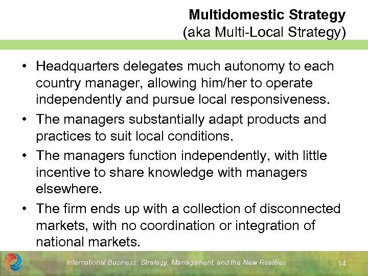 polycentric multi domestic strategy ikea Polycentric - multi-domestic strategy geocentric - global and transnational strategy industrial organization (external) 5- forces vs resource-based view (internal) on competitive advantage.