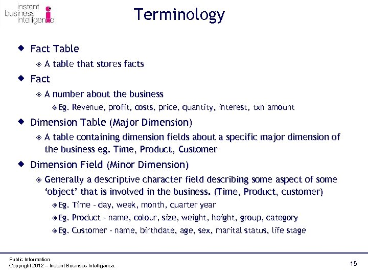 Terminology ® Fact Table ²A table that stores facts ® Fact ²A number about