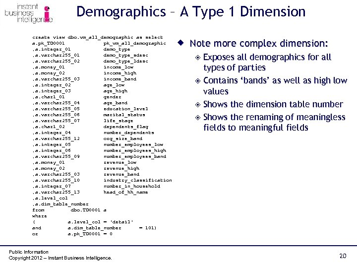 Demographics – A Type 1 Dimension create view dbo. vm_all_demographic as select a. pk_TD