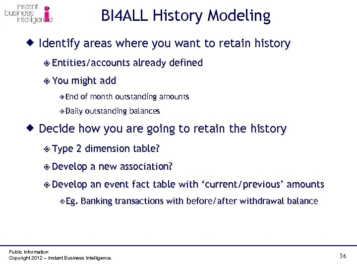 BI 4 ALL History Modeling ® Identify areas where you want to retain history