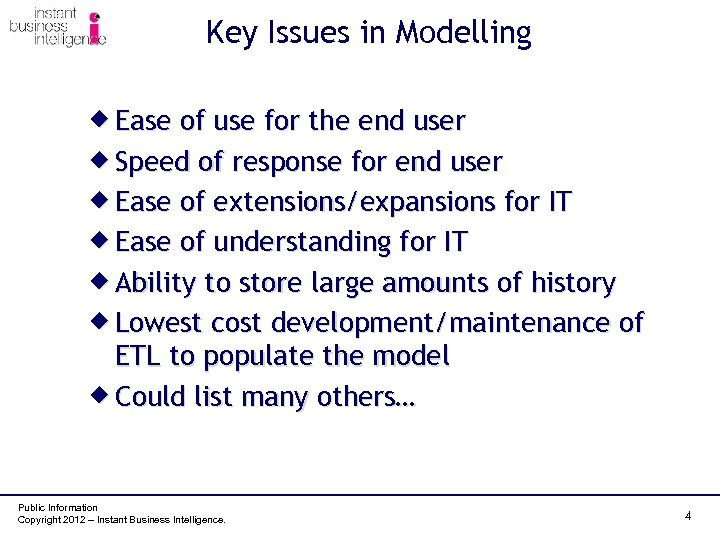 Key Issues in Modelling ® Ease of use for the end user ® Speed