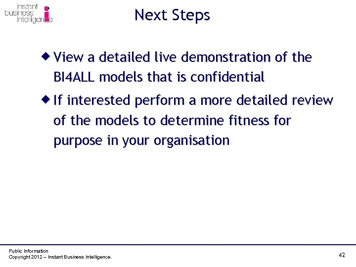 Next Steps ® View a detailed live demonstration of the BI 4 ALL models