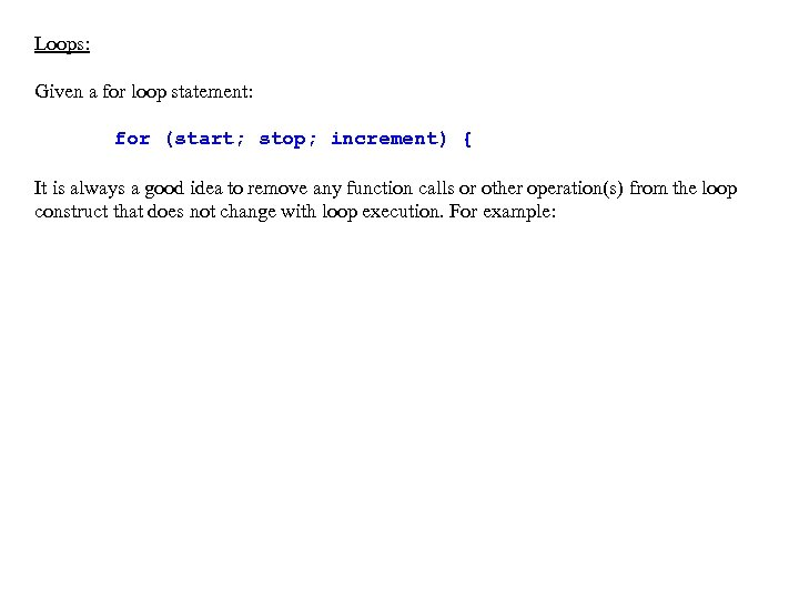 Loops: Given a for loop statement: for (start; stop; increment) { It is always