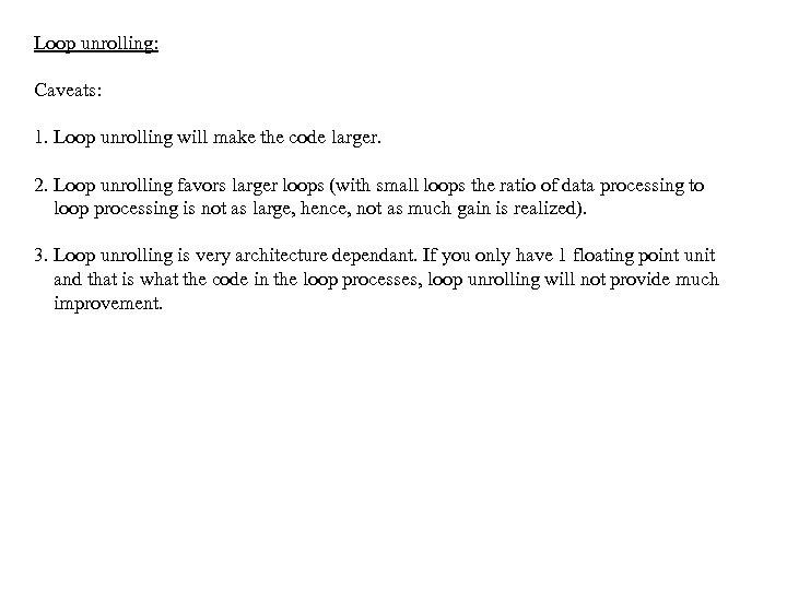 Loop unrolling: Caveats: 1. Loop unrolling will make the code larger. 2. Loop unrolling