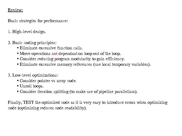 Review: Basic strategies for performance: 1. High-level design. 2. Basic coding principles: • Eliminate