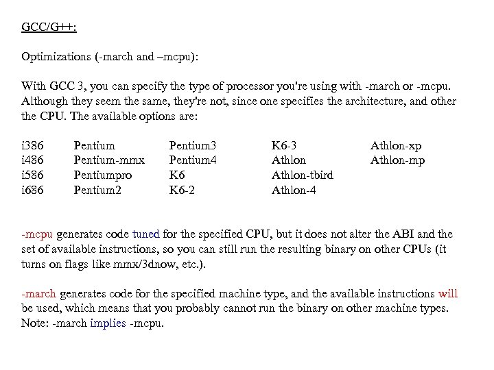 GCC/G++: Optimizations (-march and –mcpu): With GCC 3, you can specify the type of