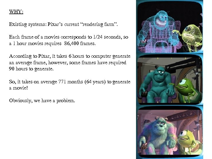"""WHY: Existing systems: Pixar's current """"rendering farm"""". Each frame of a movies corresponds to"""