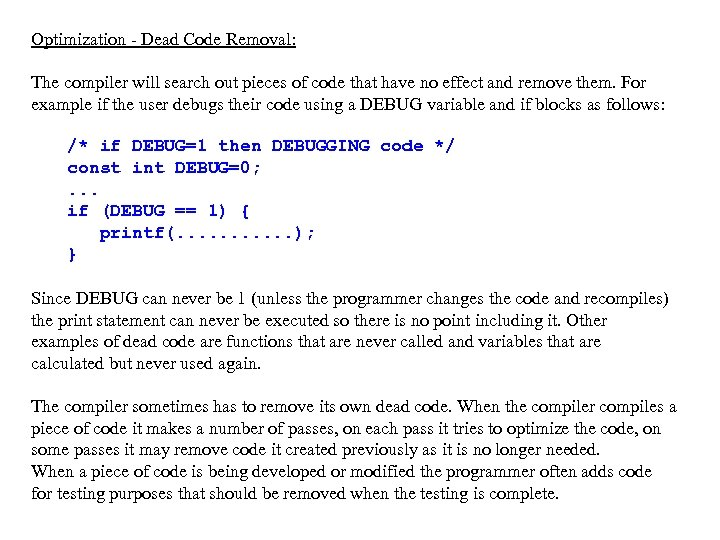 Optimization - Dead Code Removal: The compiler will search out pieces of code that