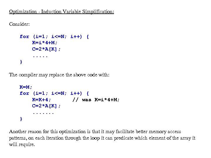 Optimization - Induction Variable Simplification: Consider: for (i=1; i<=N; i++) { K=i*4+M; C=2*A[K]; .