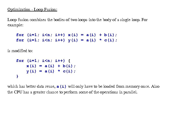 Optimization - Loop Fusion: Loop fusion combines the bodies of two loops into the