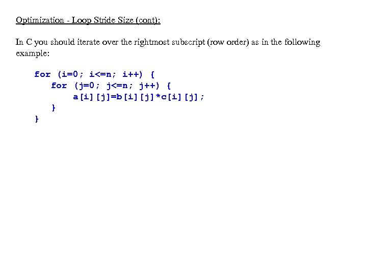 Optimization - Loop Stride Size (cont): In C you should iterate over the rightmost