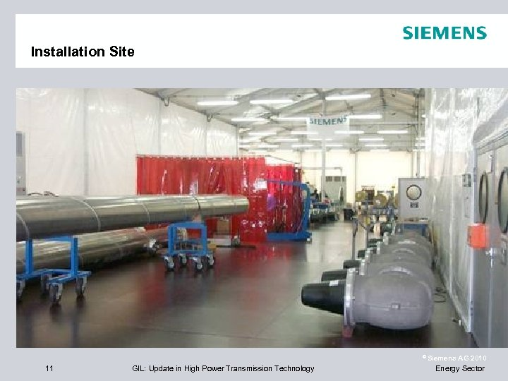 Installation Site © Siemens 11 GIL: Update in High Power Transmission Technology AG 2010