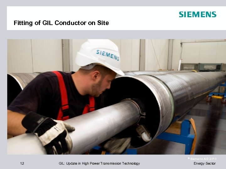 Fitting of GIL Conductor on Site © Siemens 12 GIL: Update in High Power