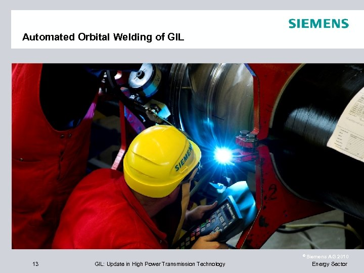 Automated Orbital Welding of GIL © Siemens 13 GIL: Update in High Power Transmission
