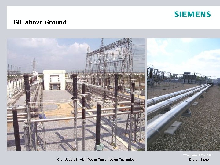 GIL above Ground © Siemens GIL: Update in High Power Transmission Technology AG 2010