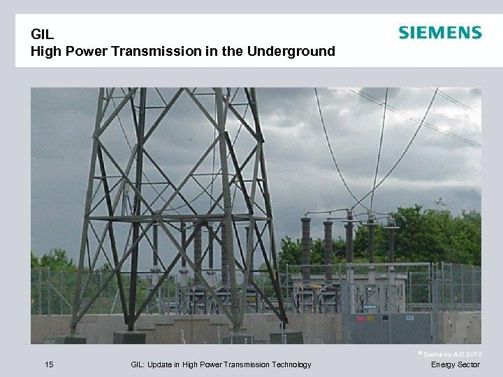 GIL High Power Transmission in the Underground © Siemens 15 GIL: Update in High