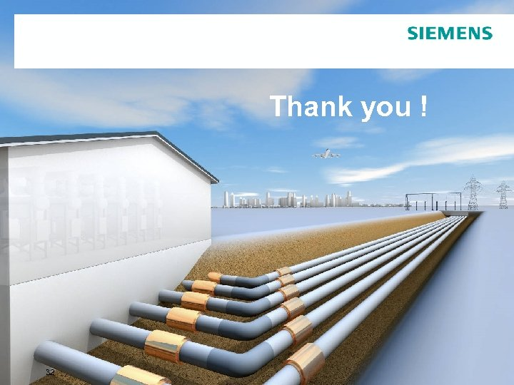 Thank you ! © Siemens 32 GIL: Update in High Power Transmission Technology AG