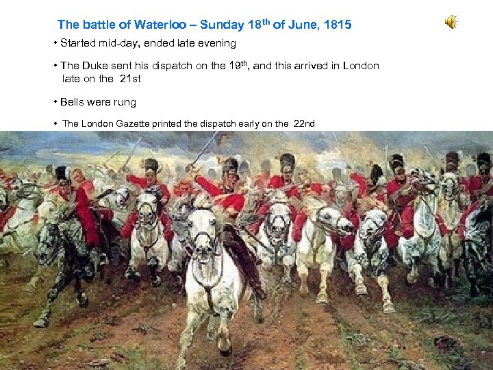 The battle of Waterloo – Sunday 18 th of June, 1815 • Started mid-day,