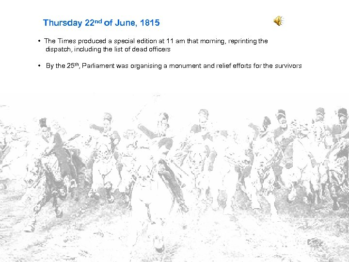 Thursday 22 nd of June, 1815 • The Times produced a special edition at