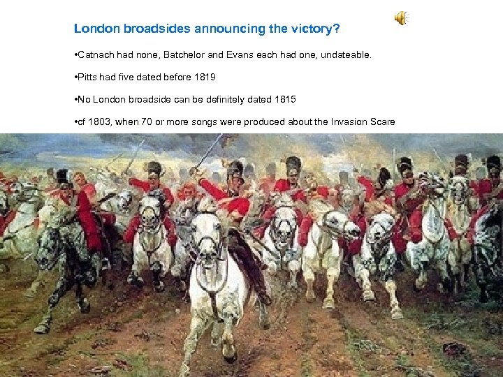 London broadsides announcing the victory? • Catnach had none, Batchelor and Evans each had