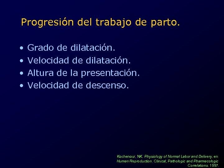Progresión del trabajo de parto. • • Grado de dilatación. Velocidad de dilatación. Altura