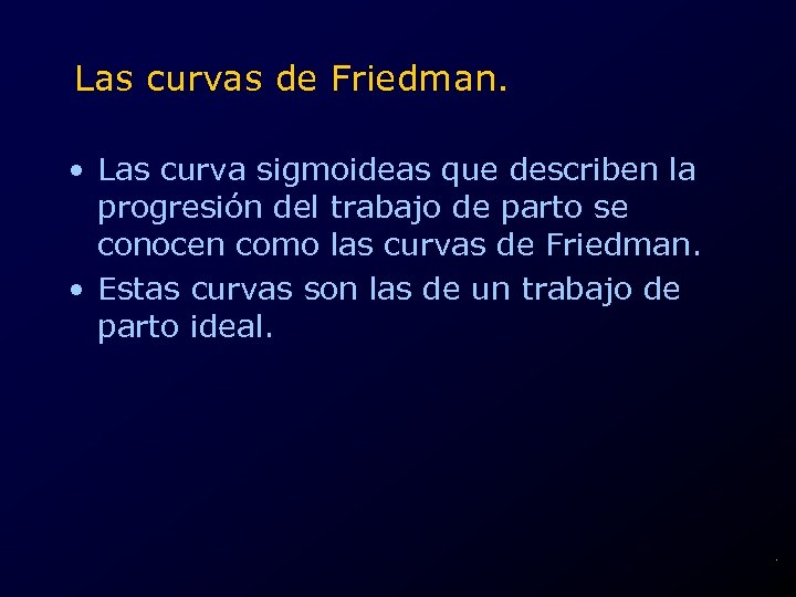 Las curvas de Friedman. • Las curva sigmoideas que describen la progresión del trabajo