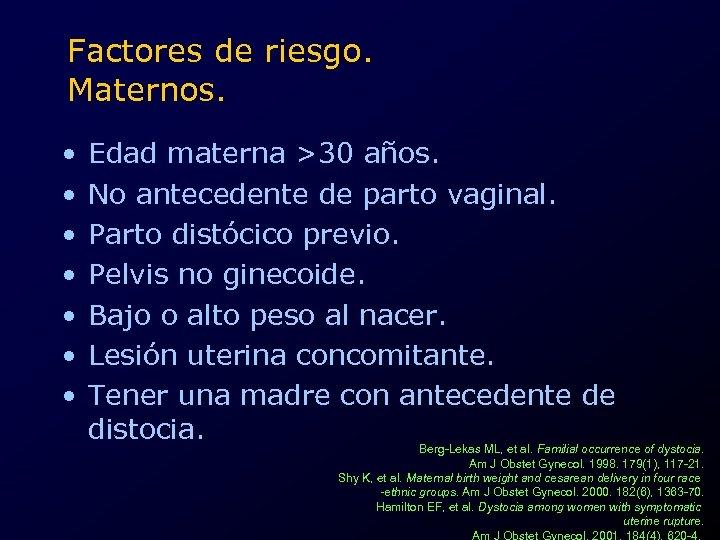 Factores de riesgo. Maternos. • • Edad materna >30 años. No antecedente de parto