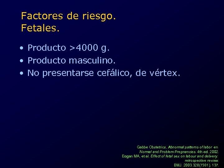 Factores de riesgo. Fetales. • Producto >4000 g. • Producto masculino. • No presentarse