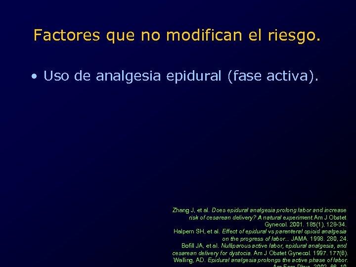 Factores que no modifican el riesgo. • Uso de analgesia epidural (fase activa). Zhang
