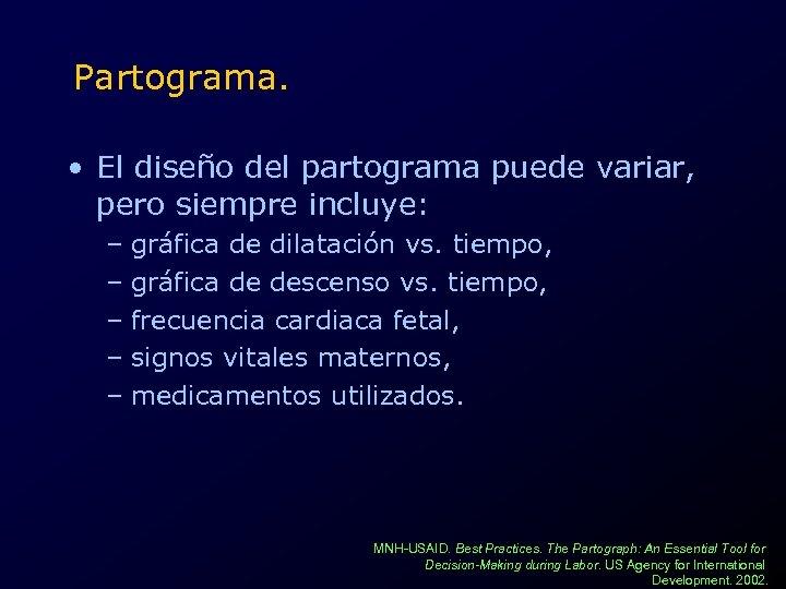 Partograma. • El diseño del partograma puede variar, pero siempre incluye: – gráfica de