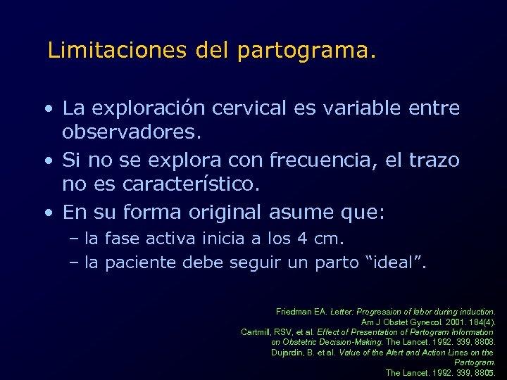 Limitaciones del partograma. • La exploración cervical es variable entre observadores. • Si no
