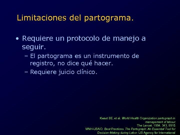 Limitaciones del partograma. • Requiere un protocolo de manejo a seguir. – El partograma