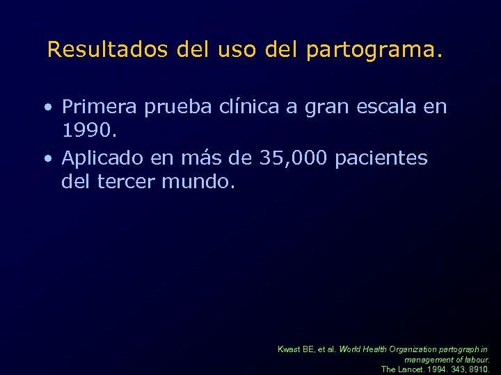 Resultados del uso del partograma. • Primera prueba clínica a gran escala en 1990.