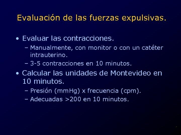 Evaluación de las fuerzas expulsivas. • Evaluar las contracciones. – Manualmente, con monitor o