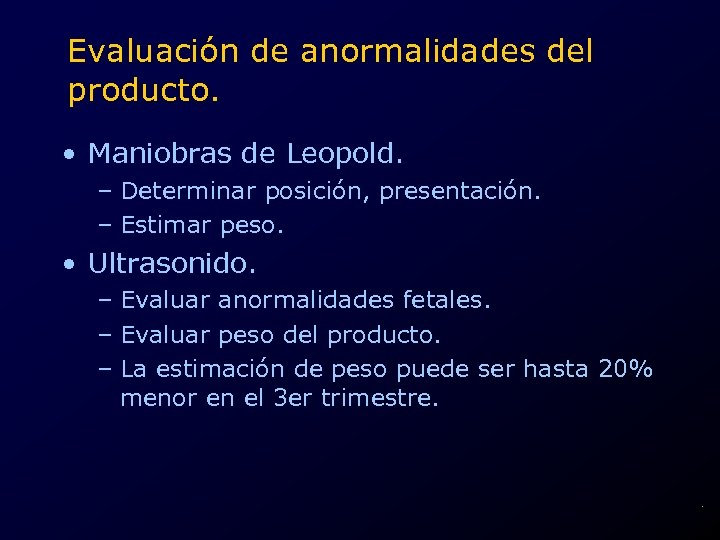Evaluación de anormalidades del producto. • Maniobras de Leopold. – Determinar posición, presentación. –