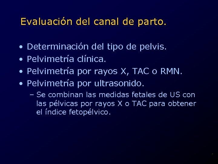 Evaluación del canal de parto. • • Determinación del tipo de pelvis. Pelvimetría clínica.