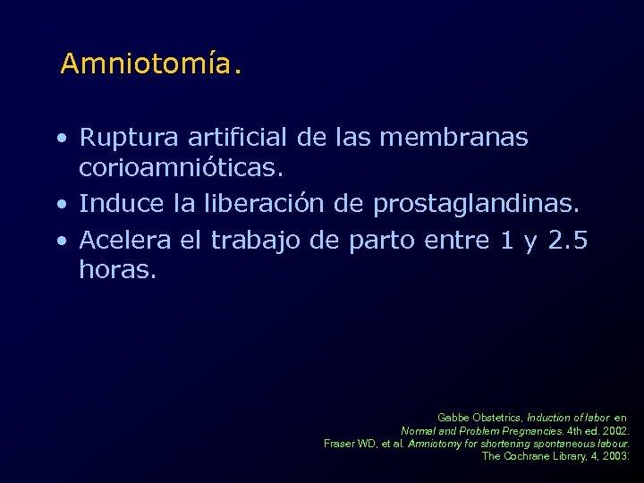 Amniotomía. • Ruptura artificial de las membranas corioamnióticas. • Induce la liberación de prostaglandinas.
