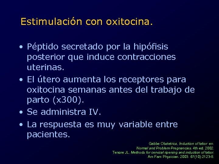 Estimulación con oxitocina. • Péptido secretado por la hipófisis posterior que induce contracciones uterinas.