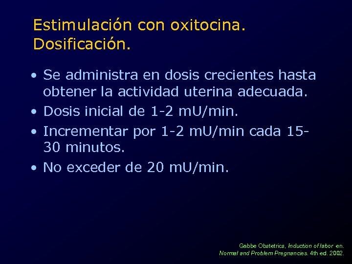 Estimulación con oxitocina. Dosificación. • Se administra en dosis crecientes hasta obtener la actividad